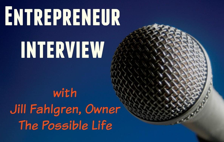 Entrepreneur Interview: Jill Fahlgren of The Possible Life